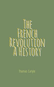 The French Revolution A History by [Carlyle , Thomas ]