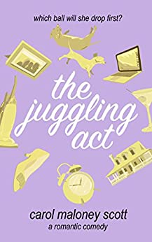 The Juggling Act: Laugh out loud romantic comedy chick lit (Rom-Com on the Edge Book 4) by [Maloney Scott, Carol]