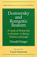Dostoevsky and Romantic Realism: A Study of Dostoevsky in Relation to Balzac, Dickens, and Gogol (Studies in Russian Literature and Theory)