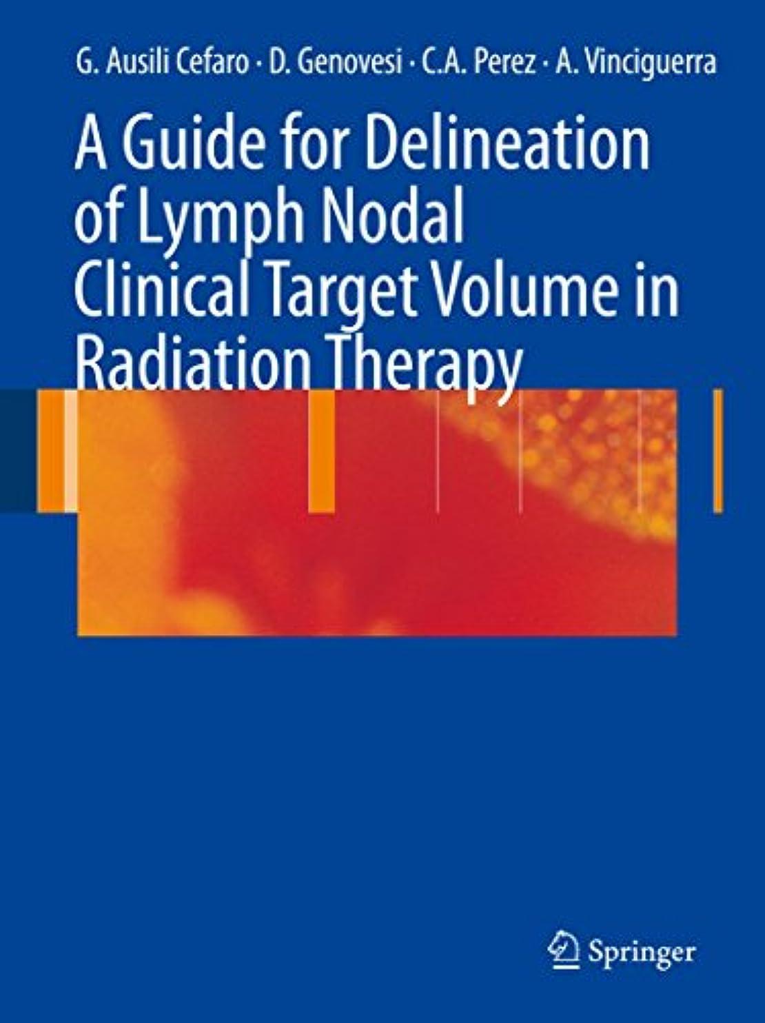 糞ブリリアント二度A Guide for Delineation of Lymph Nodal Clinical Target Volume in Radiation Therapy (English Edition)