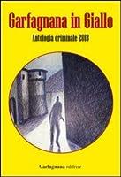 Garfagnana in giallo. Antologia criminale 2013