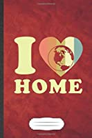 I Home: Save The Earth Blank Lined Notebook Write Record. Practical Dad Mom Anniversary Gift, Fashionable Funny Creative Writing Logbook, Vintage Retro 6X9 110 Page