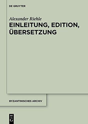 Einleitung, Edition, Übersetzung (Byzantinisches Archiv) (German Edition)