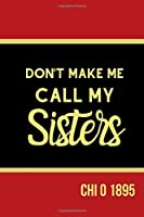 Don't Make Me Call My Sisters Chi O 1895: Inspirational Quotes Blank Lined Journal