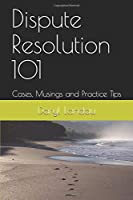 Dispute Resolution 101: Cases, Musings and Practice Tips