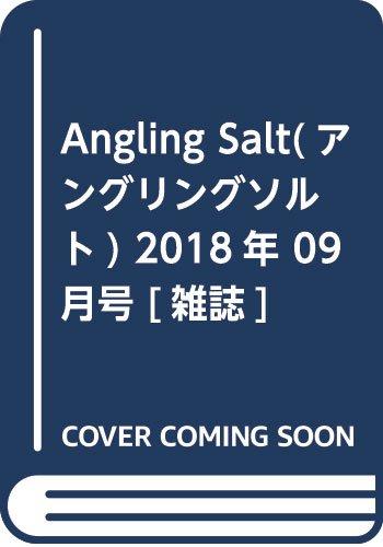 Angling Salt(アングリングソルト) 2018年 09 月号 [雑誌]