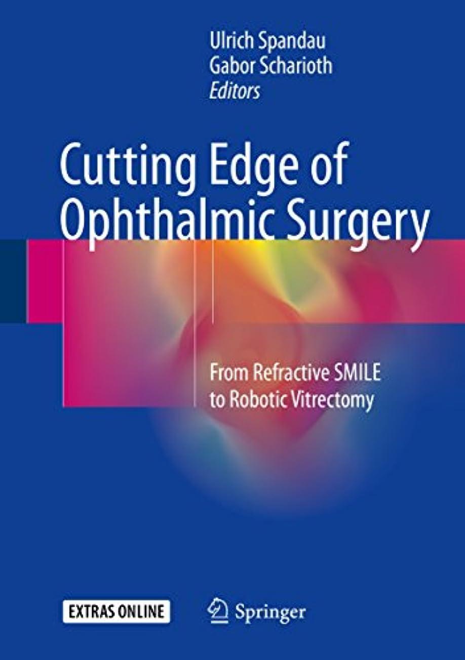 アーティスト啓示裏切り者Cutting Edge of Ophthalmic Surgery: From  Refractive SMILE to Robotic Vitrectomy (English Edition)