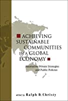 Achieving Sustainable Communities in a Global Economy: Alternative Private Strategies and Public Policies