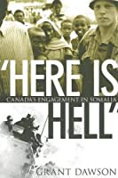 Here Is Hell: Canada's Engagement in Somalia