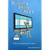 Building Shiny Apps: Web Development for R users (English Edition)