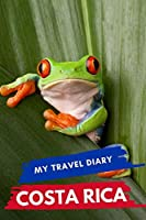 My Travel Diary COSTA RICA: Creative Travel Diary, Itinerary and Budget Planner, Trip Activity Diary And Scrapbook To Write, Draw And Stick-In Memories and Adventure Log for holidays in COSTA RICA