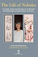 Life of Nobuko: Words, Works and Pictures of an Ordinary but Remarkable Japanese Woman, 1946-2015