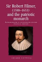 Sir Robert Filmer 1588-1653 and the Patriotic Monarch: Patriarchalism in Seventeenth-Century Political Thought (Politics, Culture and Society in Early Modern Britain)