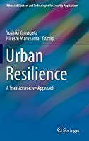 Urban Resilience: A Transformative Approach (Advanced Sciences and Technologies for Security Applications)