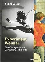 Experiment Weimar: Eine Kulturgeschichte Deutschlands 1918-1933