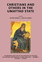 Christians and Others in the Umayyad State (Late Antique and Medieval Islamic Near East)