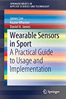 Wearable Sensors in Sport: A Practical Guide to Usage and Implementation (SpringerBriefs in Applied Sciences and Technology)