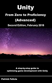 Unity From Zero to Proficiency (Advanced): Create multiplayer games and procedural levels, and boost game performances: a step-by-step guide [Second Edition, February 2018] by [Felicia, Patrick]