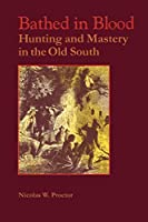 Bathed in Blood: Hunting and Mastery in the Old South