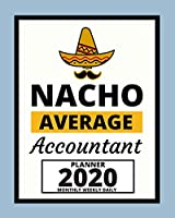 "Nacho Average Accountant: 2020 Planner For Accountant, 1-Year Daily, Weekly And Monthly Organizer With Calendar, Great Gift Idea For Christmas Or Birthday (8"" x 10"")"