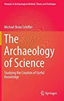 The Archaeology of Science: Studying the Creation of Useful Knowledge (Manuals in Archaeological Method, Theory and Technique)