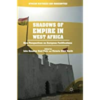 Shadows of Empire in West Africa: New Perspectives on European Fortifications (African Histories and Modernities)