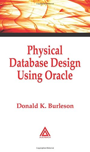 Download Physical Database Design Using Oracle (Foundations of Database Design) 0849318173