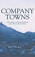 Company Towns: Labor, Space, and Power Relations across Time and Continents