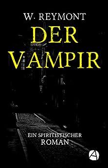 Der Vampir: Ein spiritistischer Roman (ApeBook Classics 65) (German Edition) by [Reymont, Wladyslaw]