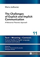 The Challenges of Explicit and Implicit Communication: A Relevance-Theoretic Approach (Text - Meaning - Context: Cracow Studies in English Language, Literature and Culture)