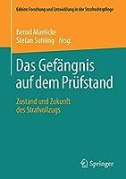 Das Gefaengnis auf dem Pruefstand: Zustand und Zukunft des Strafvollzugs (Edition Forschung und Entwicklung in der Strafrechtspflege)