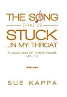The Song That Is Stuck in My Throat: A Collection of Crispy Poems