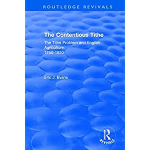 Routledge Revivals: The Contentious Tithe (1976): The Tithe Problem and English Agriculture 1750-1850