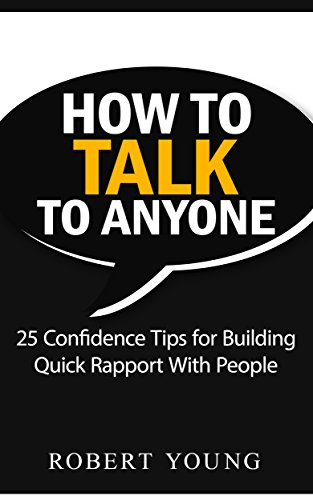 How to Talk to Anyone: 25 Confidence Tips for Building Quick Rapport With People (English Edition)