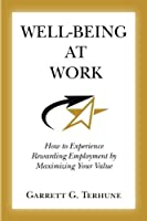 Well-Being at Work: How to Experience Rewarding Employment by Maximizing Your Value
