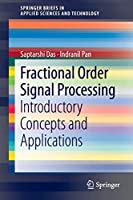 Fractional Order Signal Processing: Introductory Concepts and Applications (SpringerBriefs in Applied Sciences and Technology)