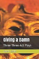 Giving a Damn: Three Three-Act Plays