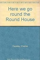 Here We Go Round the Round House