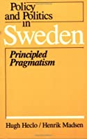 Policy and Politics in Sweden: Principled Pragmatism (Policy & Politics in Industria)