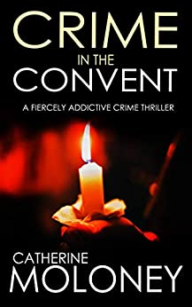 CRIME IN THE CONVENT a fiercely addictive crime thriller (Detective Markham Mystery Book 3) by [MOLONEY, CATHERINE]