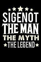 Notizbuch: Sigenot The Man The Myth The Legend (120 linierte Seiten als u.a. Tagebuch, Reisetagebuch fuer Vater, Ehemann, Freund, Kumpe, Bruder, Onkel und mehr)