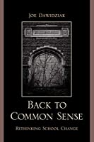 Back to Common Sense: Rethinking School Change: Rethinking School Change