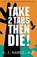 Take 2 Tabs Then Die