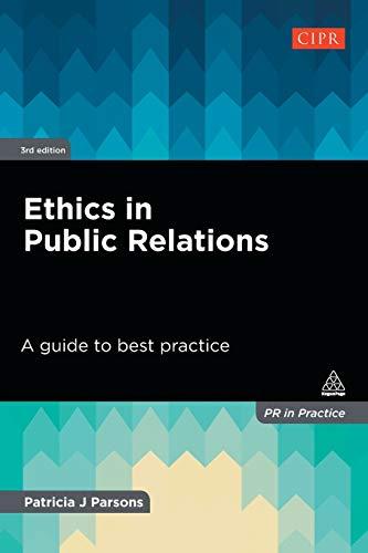 Download Ethics in Public Relations: A guide to best practice (PR in Practice) 0749477261