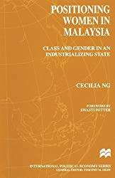 Positioning Women in Malaysia: Class and Gender in an Industrializing State (International Political Economy Series)