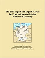 The 2007 Import and Export Market for Fruit and Vegetable Juice Mixtures in Germany