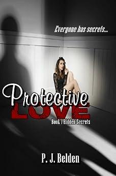 Protective Love (Hidden Secrets Book 1) by [Belden, P. J.]