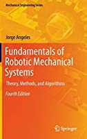 Fundamentals of Robotic Mechanical Systems: Theory, Methods, and Algorithms (Mechanical Engineering Series)
