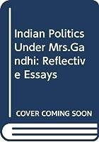 Indian Politics Under Mrs.Gandhi: Reflective Essays