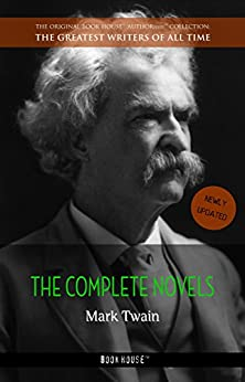 Mark Twain: The Complete Novels (The Greatest Writers of All Time Book 10) by [Twain, Mark]